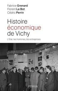 Fabrice Grenard et Florent Le Bot - Histoire économique de Vichy - L'Etat, les hommes, les entreprises.