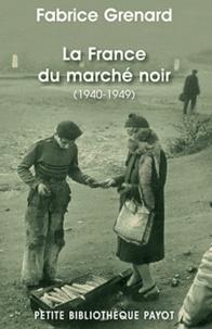 Fabrice Grenard - La France du marché noir (1940-1949).