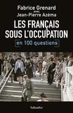 Fabrice Grenard et Jean-Pierre Azéma - Les Français sous l'Occupation en 100 questions.