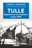 Fabrice Grenard - Tulle : enquête sur un massacre - 9 juin 1944.