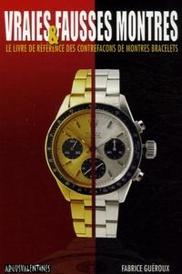 Fabrice Guéroux - Vraies & fausses montres - Le livre de référence des contrefaçons de montres bracelets.