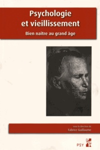 Fabrice Guillaume - Psychologie et vieillissement - Bien naître au grand âge.