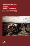 Fabrice Guizard et Corinne Beck - Animal source d'énergie - Enquêtes dans l'Europe pré-industrielle.
