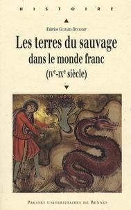 Fabrice Guizard-Duchamp - Les terres du sauvage dans le monde franc - (IVe-IXe siècle).