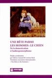 Fabrice Guizard et Corinne Beck - Une bête parmi les hommes : le chien - De la domestication à l'anthropomorphisme.