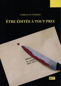 Fabrice Gutierrez - Etre éditée à tout prix.