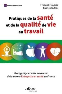 Fabrice Gutnik et Frédéric Mounier - Pratiques de la santé et de la qualité de vie au travail - Décryptage et mise en oeuvre de la norme Entreprise en santé en France.