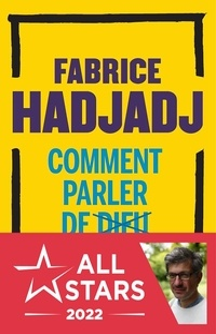 Fabrice Hadjadj - Comment parler de Dieu aujourd'hui - Anti-manuel d'évangélisation.