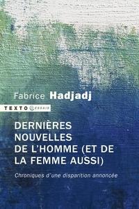 Fabrice Hadjadj - Dernières nouvelles de l'homme (et de la femme aussi).