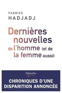 Fabrice Hadjadj - Dernières nouvelles de l'homme - (Et de la femme aussi).