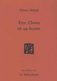 Fabrice Hadjadj - Etre clown en 99 leçons - Guide (pas très pratique), essai (raté), récit (peu romanesque).