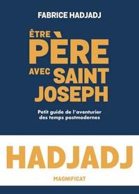 Fabrice Hadjadj - Etre père avec Saint Joseph - Petit guide de l'aventurier des temps post-modernes.