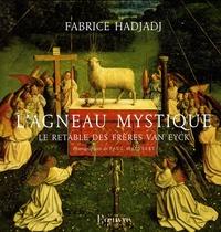 Fabrice Hadjadj - L'agneau mystique - Le retable des frères Van Eyck.