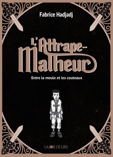 Fabrice Hadjadj et Tom Tirabosco - L'attrape-malheur Tome 1 : Entre la meule et les couteaux.