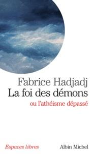Fabrice Hadjadj - La foi des démons ou l'athéisme dépassé.