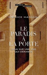 Fabrice Hadjadj - Le Paradis à la porte - Essai sur une joie qui dérange.