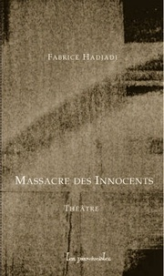 Fabrice Hadjadj - Massacre des Innocents - Scènes de ménage et de tragédie.