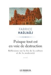 Fabrice Hadjadj - Puisque tout est en voie de destruction.