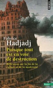 Fabrice Hadjadj - Puisque tout est en voie de destruction - Réflexions sur la fin de la culture et de la modernité.