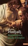 Fabrice Hadjadj - Résurrection mode d'emploi.
