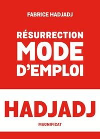 Fabrice Hadjadj - Résurrection, mode d'emploi.