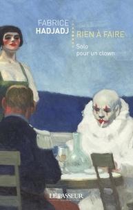 Fabrice Hadjadj - Rien à faire - Solo pour clown.