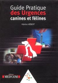 Fabrice Hébert - Guide pratique des urgences canines et félines.