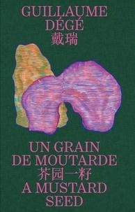 Fabrice Hergott et Julien Carreyn - Guillaumé Dégé, Un grain de moutarde - Monographie.