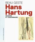 Fabrice Hergott et Pierre Assouline - Hans Hartung - Peintre et légionnaire.