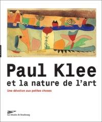 Fabrice Hergott et Emmanuel Guigon - Paul Klee et la nature de l'art - Une dévotion aux petites choses.