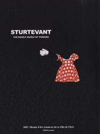 Fabrice Hergott et Anne Dressen - Sturtevant - The Razzle dazzle of thinking.