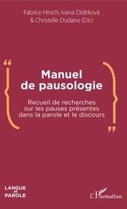 Fabrice Hirsch et Ivana Didirkova - Manuel de pausologie - Recueil de recherches sur les pauses présentes dans la parole et le discours.