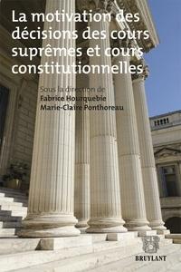 Fabrice Hourquebie et Marie-Claire Ponthoreau - La motivation des décisions des cours suprêmes et cours constitutionnelles.