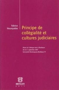 Principe de collégialité et cultures judiciaires- Actes du colloque tenu à Bordeaux, 20 et 21 septembre 2007, Université Montesquieu-Bordeaux IV - Fabrice Hourquebie |