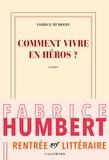 Fabrice Humbert - Comment vivre en héros ?.