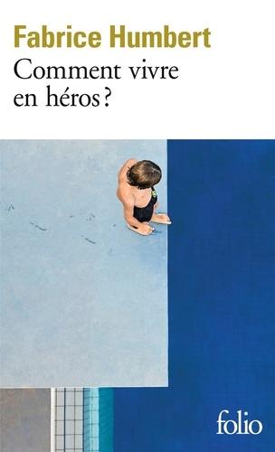 Comment vivre en héros?