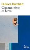 Fabrice Humbert - Comment vivre en héros?.