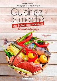 Fabrice Idiart - Cuisinez le marché de Saint-Jean-de-Luz - 36 recettes de saison.