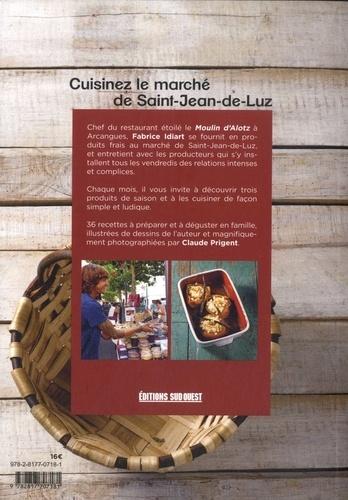Cuisinez le marché de Saint-Jean-de-Luz. 36 recettes de saison