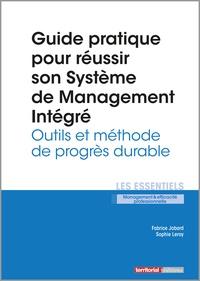 Fabrice Jobard et Sophie Leroy - Guide pratique pour réussir son Système de Management Intégré - Outils et méthode de progrès durable.