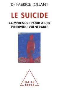 Fabrice Jollant - Le suicide - Comprendre pour aider l'individu vulnérable.
