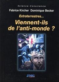 Fabrice Kircher et Dominique Becker - Extraterrestres... - Viennent-ils de l'anti-monde?.