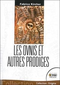 Fabrice Kircher - Les ovnis et autres prodiges.