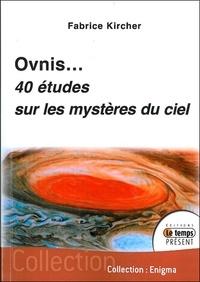 Fabrice Kircher - Ovnis: 40 études sur les mystères du ciel.