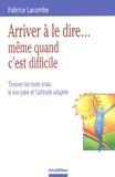 Fabrice Lacombe - Arriver à le dire même quand c'est difficile. - Trouver les mots vrais, le ton juste et l'attitude adaptée.