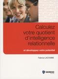 Fabrice Lacombe - Calculez votre quotient d'intelligence relationnelle et développez votre potentiel.