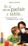 Fabrice Lacombe - Et si on parlait à table... - 99 jeux pour favoriser le dialogue parent/enfant.