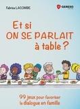 Fabrice Lacombe - Et si on se parlait à table ? - 99 jeux pour favoriser le dialogue en famille.