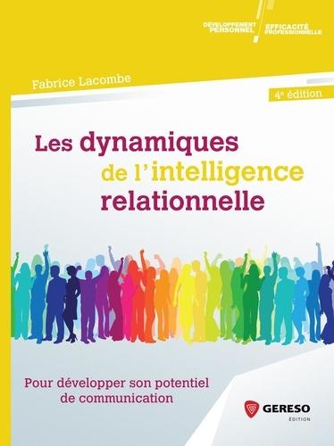 Les dynamiques de l'intelligence relationnelle. Pour développer son potentiel de communication 4e édition