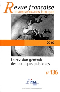 Fabrice Larat - Revue Française d'Administration Publique N° 136/2011 : La Revision Generale des Politiques Publiques.